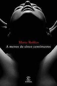 A menos de cinco centímetros par Marta Robles