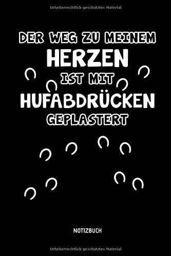 Der Weg zu meinem Herzen ist mit Hufabdrücken gepflastert - Notizbuch: Lustiges Liniertes Pferde Notizbuch. Tolle Reit Zubehör & Geschenk Idee für Reiterinnen & Reiter. -