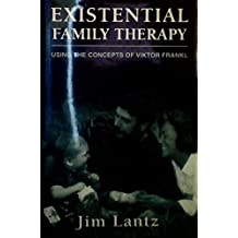 Existential Family Therapy: Using the Concepts of Victor Frankl