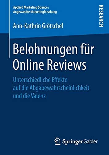 Belohnungen für Online Reviews: Unterschiedliche Effekte auf die Abgabewahrscheinlichkeit und die Valenz (Applied Marketing Science / Angewandte Marketingforschung)