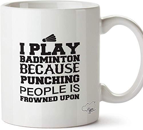 I Play Badminton Because Punching People is Frowned Upon Printed Mug Cup Ceramic 10oz