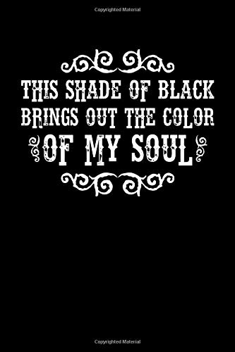 This Shade Of Black Brings Out The Color Of My Soul: Black Emo Notebook | Gothic Punk Hipster Dark Lover Goth Journal Mini Notepad (6