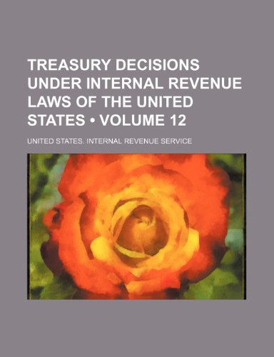 Treasury decisions under internal revenue laws of the United States (Volume 12 )