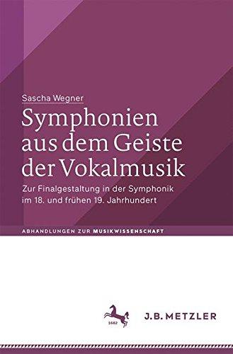 Symphonien aus dem Geiste der Vokalmusik: Zur Finalgestaltung in der Symphonik im 18. und frühen 19. Jahrhundert