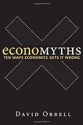 Economyths: Ten Ways Economics Gets It Wrong