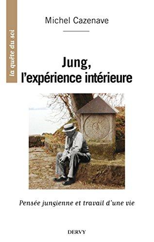 Jung, l'expérience intérieure : Pensée jungienne et travail d'une vie (La quête du soi) par Michel Cazenave