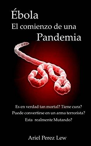Ébola, el comienzo de una Pandemia. (Ebola, Epidemia y Bioterrorismo. nº 2)
