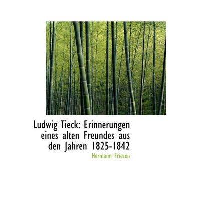 Ludwig Tieck: Erinnerungen Eines Alten Freundes Aus Den Jahren 1825-1842 (Hardback) - Common