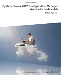 System Center 2012 Configuration Manager: Mastering the Fundamentals by Kent Agerlund (2012-06-01)