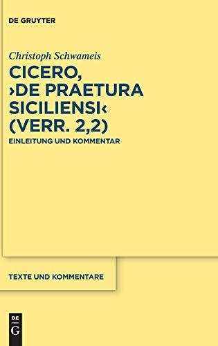Cicero, ›De praetura Siciliensi‹ (Verr. 2,2): Einleitung und Kommentar (Texte und Kommentare, Band 60)