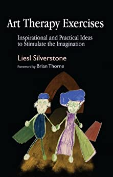 Art Therapy Exercises: Inspirational and Practical Ideas to Stimulate the Imagination by [Silverstone, Liesl]