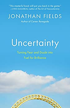 Uncertainty: Turning Fear and Doubt into Fuel for Brilliance von [Fields, Jonathan]