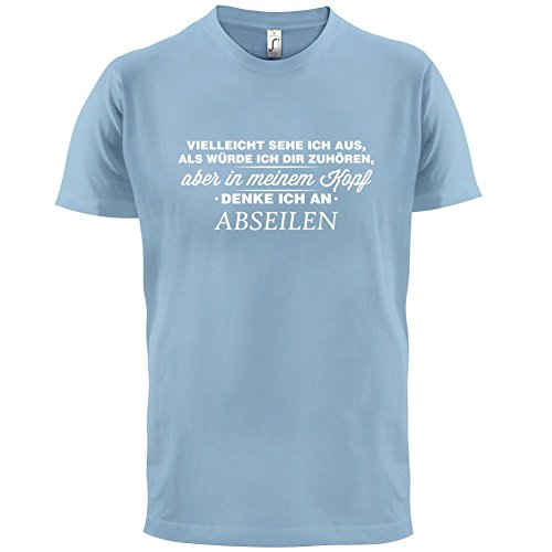 Vielleicht sehe ich aus als würde ich dir zuhören aber in meinem Kopf denke ich an Abseilen - Herren T-Shirt - 13 Farben Himmelblau
