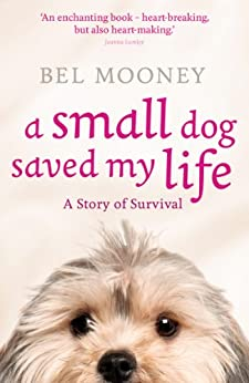 A Small Dog Saved My Life by [Mooney, Bel]