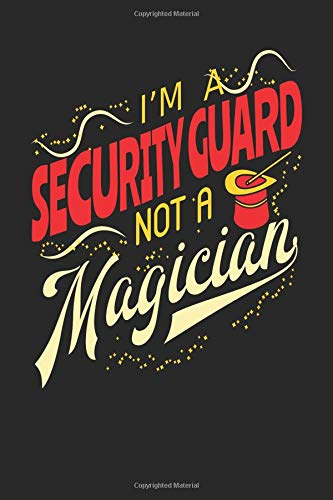 I'm A Security Guard Not A Magician: Security Guard Notebook   Security  Guard Journal   Handlettering   Logbook   110 Journal Paper Pages   6 x 9
