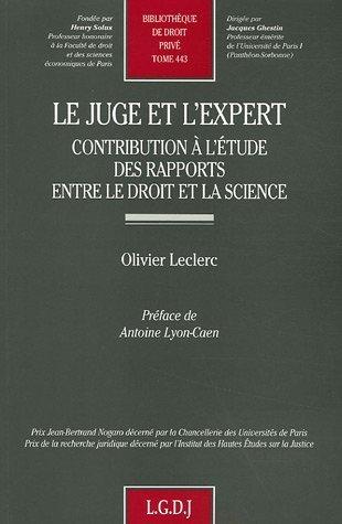 Le juge et l'expert : Contribution à l'étude des rapports entre le droit et la science de Olivier Leclerc (18 octobre 2005) Broché