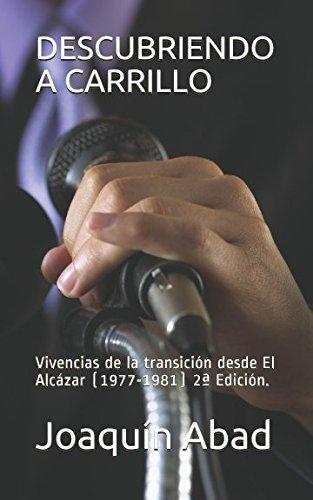 DESCUBRIENDO A CARRILLO: Vivencias de la transición desde El Alcázar por Joaquín Abad