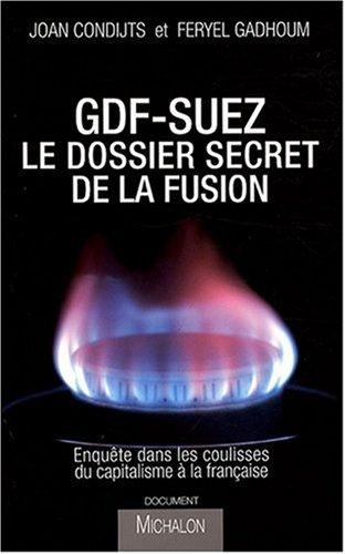 GDF-Suez, le dossier secret de la fusion par Joan Condijts