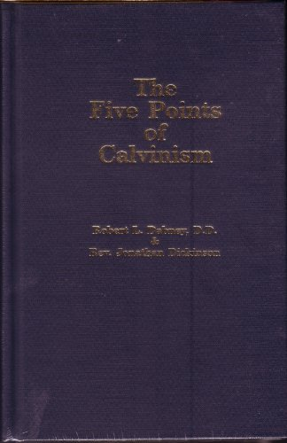 Five Points of Calvinism by R. L. Dabney, Jonathan Dickinson (1998) Hardcover