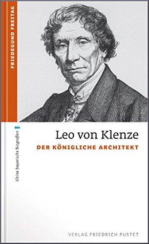 Leo von Klenze: Der königliche Architekt (kleine bayerische biografien)