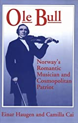 Ole Bull: Norway'S Romantic Musician And Cosmopolitan Patriot by Einar Haugen (1993-04-15)