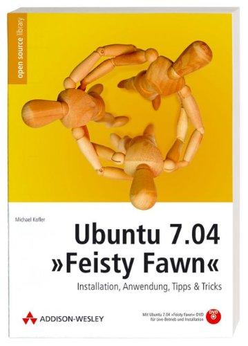 Ubuntu 7.04 Feisty Fawn - Mit Ubuntu 7.04 und allen Kubuntu-Paketen auf DVD: Installation, Anwendung, Tipps & Tricks