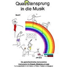 QuaRtensprung in die Musik: Die ganzheitliche Harmonielehre - Improvisation für Klassik, Moderne und Jazz Band I