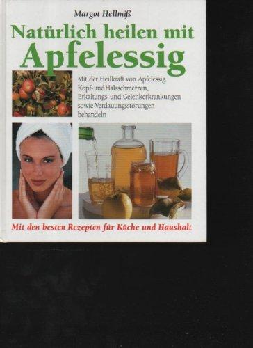 Hellmiß natürlich heilen mit Apfelessig mit der Heilkraft von Apfelessig Kopf- und Halsschmerzen, Erkältungs- und Gelenkerkrankungen sowie Verdauungsstörungen behandeln. Margot Hellmiss,112 Seiten,Bilder (112 Natürliche)