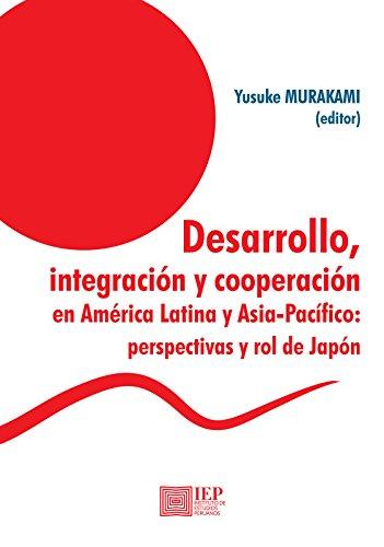 Desarrollo, integración y cooperación en América Latina y Asia-Pacifico: Perspectivas y rol de Japón