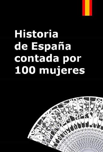 Historia de España contada por cien mujeres: De cómo las guerras, epidemias y el hambre no pudieron doblegar a las valientes mujeres que cuidaron de su familia.