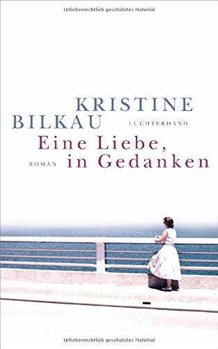 Buchseite und Rezensionen zu 'Eine Liebe, in Gedanken: Roman' von Kristine Bilkau