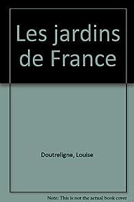 Les jardins de France par Louise Doutreligne