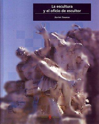 La escultura y el oficio de escultor (Cultura artística) por Javier Sauras
