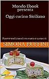 Mondo Ebook presenta Oggi cucino Siciliano: Ricette tradizionali tra storia e curiosità (Il Mondo degli Ebook Vol. 1)
