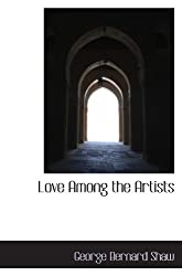 Love Among the Artists by George Bernard Shaw (2009-12-10)