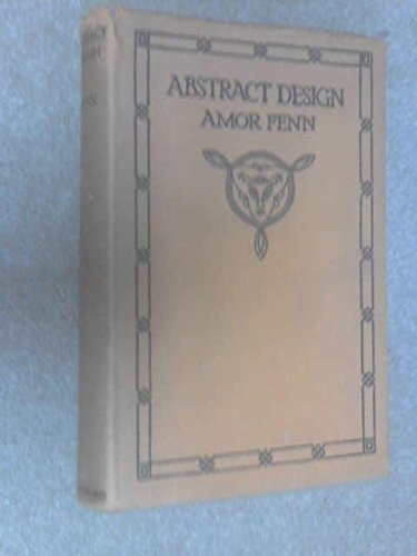 ABSTRACT DESIGN: A PRACTICAL MANUAL ON THE MAKING OF PATTERNS FOR THE USE OF STUDENTS TEACHERS DESIGNERS AND CRAFTSMEN.