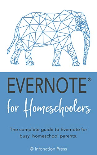 Evernote for Homeschoolers: The complete guide for busy homeschool parents. (English Edition)