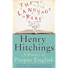 By Henry Hitchings - The Language Wars: A History of Proper English