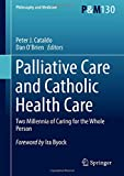 Palliative Care and Catholic Health Care: Two Millennia of Caring for the Whole Person (Philosophy and Medicine, Band 130)