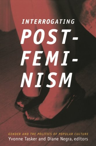 Interrogating Postfeminism: Gender and the Politics of Popular Culture (Console-ing Passions)