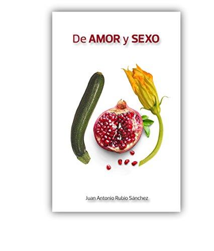 De Amor y Sexo por Juan Antonio Rubio Sánchez