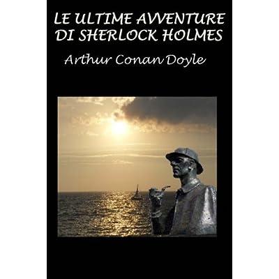 Le Ultime Avventure Di Sherlock Holmes: Con Illustrazioni Originali