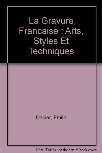 La Gravure Francaise : Arts, Styles et Techniques por Emile Dacier