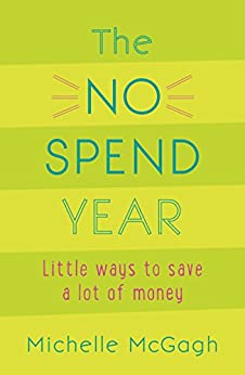 The No Spend Year: How you can spend less and live more by [McGagh, Michelle]