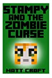 Stampy and the Zombie Curse: Novel Inspired by StampyLongNose: Volume 1 (Stampy's Secret Sidquests)