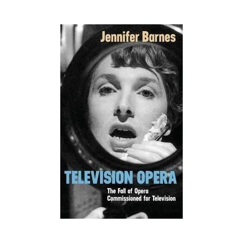 [(Television Opera : The Fall of Opera Commissioned for Television)] [By (author) Jennifer Barnes] published on (January, 2003)