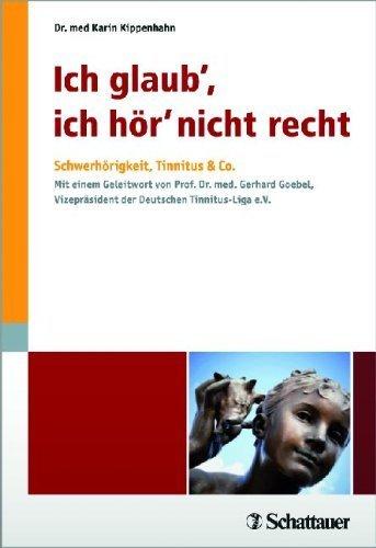 Ich glaub\', ich hör\' nicht recht: Schwerhörigkeit, Tinnitus & Co. Mit einem Geleitwort von Prof. Dr. med. Gerhard Goebel, Vizepräsident der Deutschen Tinnitus-Liga e.V. von Karin Kippenhahn (30. September 2011) Taschenbuch