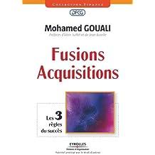 Fusions-acquisitions: Préface d'Alain Juillet et de jean Burelle. Les 3 règles du succès.
