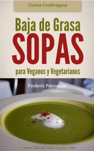 Asombrosas Sopas Crudas Baja de Grasa para Veganos y Vegetarianos por Frederic Patenaude