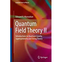 Quantum Field Theory: Introductions to Quantum Gravity, Supersymmetry and String Theory